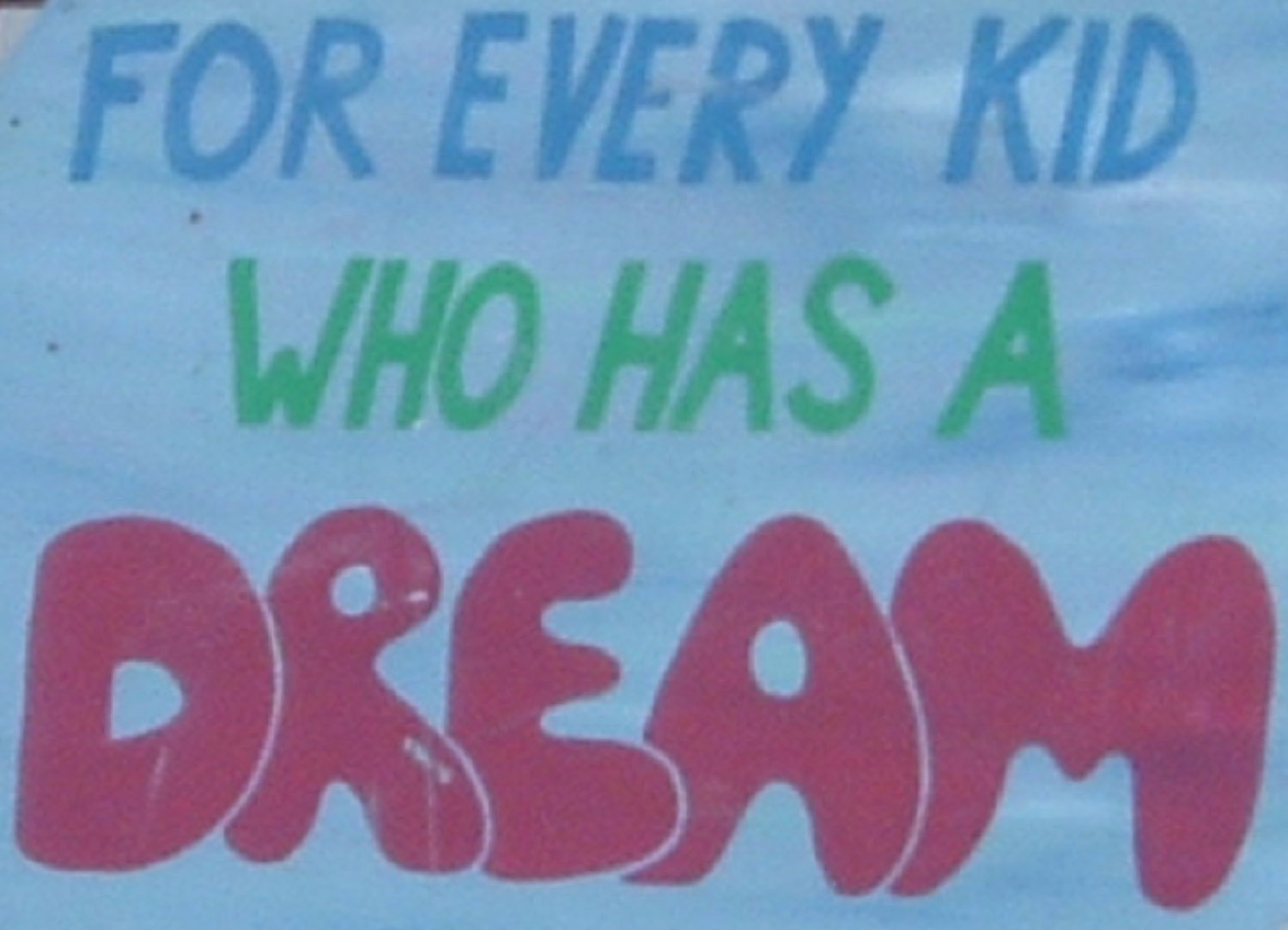 for every kid who has a dream